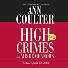 High Crimes and Misdemeanors: The Case Against Bill Clinton (       UNABRIDGED) by Ann Coulter Narrated by Steven Roy Grimsley