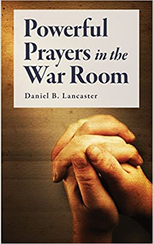 Powerful Prayers in the War Room: Learning to Pray like a Powerful Prayer Warrior (Spiritual Battle Plan for Prayer Book 1)