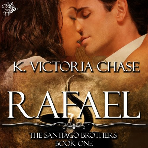 Rafael, The Santiago Brothers Book 1 - K. Victoria Chase
