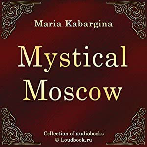 Misticheskaya Moskva [Mystical Moscow] | [Maria Kabargina]