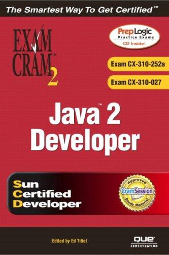 Java 2 Developers' Exam Cram 2 (Exam Cram CX-310-252A & CX-310-027)