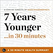 7 Years Younger: The Revolutionary 7-Week Anti-Aging Plan by The Editors of Good Housekeeping: 30 Minute Health Series | [Garamond Press]