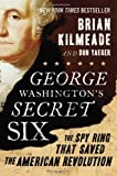 img - for George Washington's Secret Six: The Spy Ring That Saved the American Revolution by Kilmeade, Brian, Yaeger, Don (2013) Hardcover book / textbook / text book