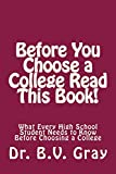 Before You Choose a College Read This Book!: What Every High School Student Needs to Know Before Choosing a College