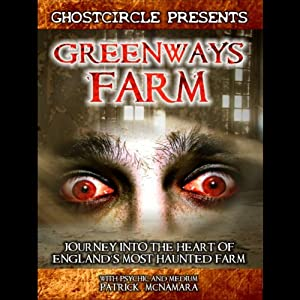 Greenways Farm: Journey Into the Heart of England's Most Haunted Farm | [Patrick McNamara]