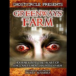 Greenways Farm: Journey Into the Heart of England's Most Haunted Farm | [Patrick McNamara]