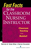 img - for Fast Facts for the Classroom Nursing Instructor: Classroom Teaching in a Nutshell (Fast Facts (Springer)) book / textbook / text book