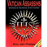 "Vatican assassins: ""wounded in the house of my friends"", the diabolical history of the Society of Jesus including: its Second Thirty Years' War ... President, John Fitzgerald Kennedy (1963) ~ Eric Jon Phelps"