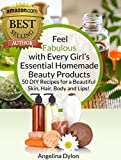 Feel Fabulous with Every Girl's Essential Homemade Beauty Products: 50 DIY Recipes for a Beautiful Skin, Hair, Body and Lips!