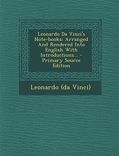 Leonardo Da Vinci'S Note-Books: Arranged And Rendered Into English With Introductions... - Primary Source Edition front-861191