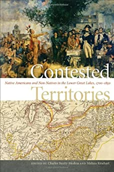 Contested territories : nativeAmericans and non-natives in the lower Great Lakes, 1700-1850