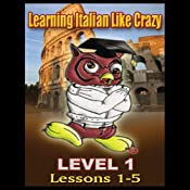 Learning Italian Like Crazy, Level 1, Set 1, Lessons 1-5 | [Learning Like Crazy, Inc.]