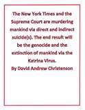 The New York Times and the Supreme Court are murdering mankind via direct and indirect suicide(s). The end result will be the genocide and the extinction of mankind via the Katrina Virus.