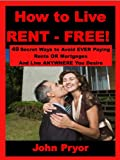 How to Live RENT FREE! ????? ...Proven - Simple Ways to Live 100% RENT FREE!