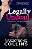 Legally Undead (Vampirarchy) (Volume 1) by Margo Bond Collins