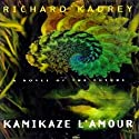 Kamikaze L'Amour: A Novel of the Future (       UNABRIDGED) by Richard Kadrey Narrated by Kevin T. Collins
