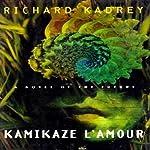 Kamikaze L'Amour: A Novel of the Future | Richard Kadrey