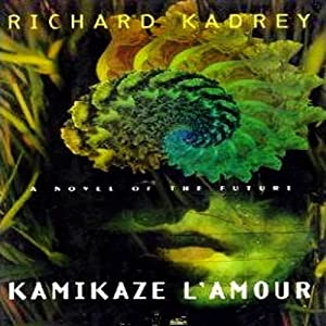 Kamikaze L'Amour: A Novel of the Future | [Richard Kadrey]