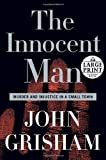 John Grisham The Innocent Man: Murder and Injustice in a Small Town (Random House Large Print)