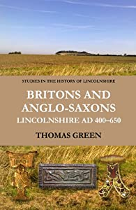 Britons and Anglo-Saxons: Lincolnshire AD 400-650 (Studies in the History of Lincolnshire)