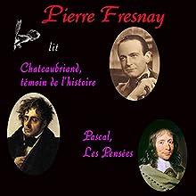 Châteaubriand témoin de l'histoire / Les Pensées de Pascal | Livre audio Auteur(s) : François-René de Chateaubriand, Blaise Pascal Narrateur(s) : Pierre Fresnay