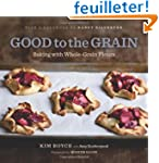 Good to the Grain: Baking With Whole-...