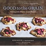 Good to the Grain: Baking with Whole-Grain Flours ~ Kim Boyce