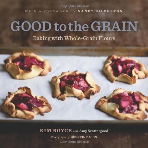 Good to the Grain: Baking with Whole-Grain Flours, by Kim Boyce