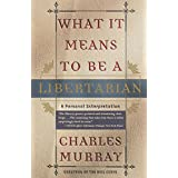 What It Means to Be a Libertarian ~ Charles A Murray