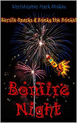 Bernie Sparks and Rocky the Rocket on Bonfire Night: Bonfire Night and Firework Safety