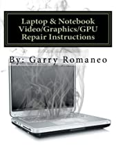 Laptop & Notebook Video/Graphics/GPU Repair Instructions: First Ever! Board Level Repair Instructions, Repair your Laptop's Faulty Integrated Video Issues (Volume 2)