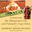 Easing into the Bhagavad Gita and Patanjali's Yoga Sutras (       UNABRIDGED) by Kimberly Beyer-Nelson Narrated by Jack Nolan