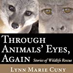 Through Animals' Eyes, Again: Stories of Wildlife Rescue | Lynn Marie Cuny
