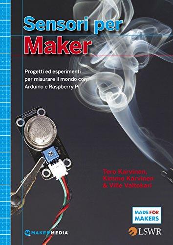 Sensori per Maker Progetti ed esperimenti per misurare il mondo con Arduino e Raspberry Pi PDF