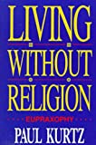 Living Without Religion (0879759291) by Kurtz, Paul