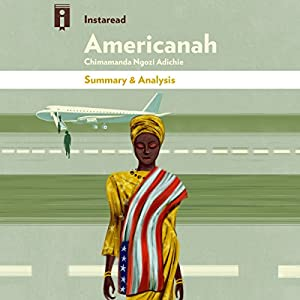 Summary & Analysis | Americanah, by Chimamanda Ngozi Adichie Audiobook
