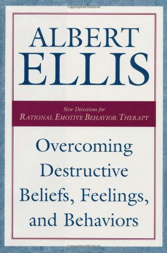 Overcoming Destructive Beliefs, Feelings, and Behaviors: New Directions for Rational Emotive Behavior Therapy