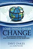 img - for Some Things Never Change: Six Attributes Essential for High Performance in the Workplace 1st edition by Oakes, Dave, Randisi, Jodie (2013) Paperback book / textbook / text book