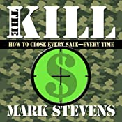 The Kill: How to Close Every Sale - Every Time | [Mark Stevens]