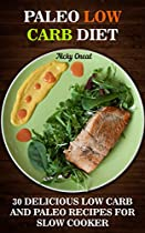 PALEO LOW CARB DIET: 30 DELICIOUS LOW CARB AND PALEO RECIPES FOR SLOW COOKER: ( LOW CARB DIET FOR DUMMIES, PALEO DIET SOLUTION) (PALEO DIET COOKBOOK, LOW CARB MEALS IN MINUTES)