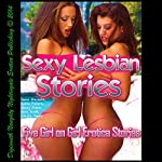 Sexy Lesbian Stories: Five Girl on Girl Erotica Stories | June Stevens,Kathi Peters,Missy Allen,Sara Scott,Lolita Davis