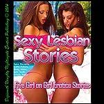 Sexy Lesbian Stories: Five Girl on Girl Erotica Stories | June Stevens,Kathi Peters,Missy Allen,Sara Scott,Lolita Davis