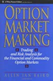 img - for Option Market Making: Trading and Risk Analysis for the Financial and Commodity Option Markets (Wiley Finance) book / textbook / text book