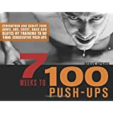 7 Weeks to 100 Push-ups: Strengthen and Sculpt Your Arms, Abs, Chest, Back and Gluts by Training to Do 100 Consecutive Push-upsby Steve Speirs
