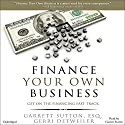 Finance Your Own Business: Get on the Financing Fast Track (       UNABRIDGED) by Garrett Sutton Esq., Gerri Detweiler Narrated by Garrett Sutton Esq.