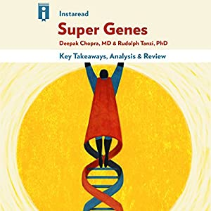 Key Takeaways & Analysis of Super Genes: Unlock the Astonishing Power of Your DNA for Optimum Health Audiobook