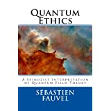 Quantum Ethics: A Spinozist Interpretation of Quantum Field Theorypar S�bastien Fauvel