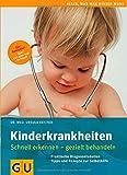 Kinderkrankheiten: Schnell erkennen - gezielt behandeln (GU Alles, was man wissen muss)