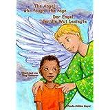 """The Angel who fought the rage - Der Engel, der die Wut besiegte: deutsch-englisch zweisprachige Ausgabe / bilingualvon """"Bettina Peters"""""""