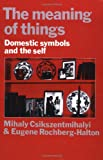 The Meaning of Things: Domestic Symbols and the Self (052128774X) by Csikszentmihalyi, Mihaly